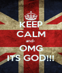 KEEP CALM and- OMG ITS GOD!!! - Personalised Poster A4 size