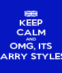 KEEP CALM AND OMG, ITS HARRY STYLES! - Personalised Poster A4 size