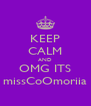 KEEP CALM AND OMG ITS missCoOmoriia - Personalised Poster A4 size