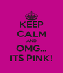 KEEP CALM AND OMG... ITS PINK! - Personalised Poster A4 size