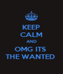 KEEP CALM AND OMG ITS  THE WANTED  - Personalised Poster A4 size