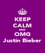 KEEP CALM AND OMG Justin Bieber - Personalised Poster A4 size