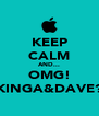 KEEP CALM AND... OMG! KINGA&DAVE? - Personalised Poster A4 size