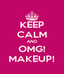 KEEP CALM AND OMG! MAKEUP! - Personalised Poster A4 size