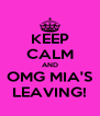 KEEP CALM AND OMG MIA'S LEAVING! - Personalised Poster A4 size