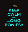 KEEP CALM AND ...OMG PONIES!! - Personalised Poster A4 size