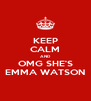 KEEP CALM AND OMG SHE'S EMMA WATSON - Personalised Poster A4 size