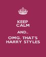 KEEP CALM AND.. OMG. THAT'S HARRY STYLES - Personalised Poster A4 size