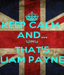 KEEP CALM  AND... OMG THAT'S LIAM PAYNE - Personalised Poster A4 size