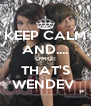KEEP CALM AND.... OMG!! THAT'S WENDEV  - Personalised Poster A4 size