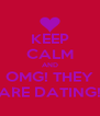 KEEP CALM AND OMG! THEY ARE DATING! - Personalised Poster A4 size