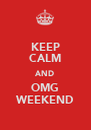 KEEP CALM AND OMG WEEKEND - Personalised Poster A4 size