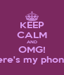 KEEP CALM AND OMG!  Where's my phone??? - Personalised Poster A4 size