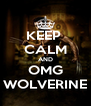 KEEP  CALM AND OMG WOLVERINE - Personalised Poster A4 size