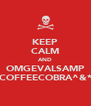 KEEP CALM AND OMGEVALSAMP COFFEECOBRA^&* - Personalised Poster A4 size