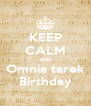 KEEP CALM AND Omnia tarek Birthday - Personalised Poster A4 size