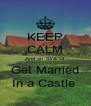 KEEP CALM And on 10/4/14  Get Married In a Castle  - Personalised Poster A4 size