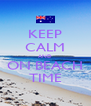 KEEP CALM AND ON BEACH TIME - Personalised Poster A4 size