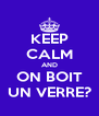KEEP CALM AND ON BOIT UN VERRE? - Personalised Poster A4 size