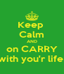 Keep  Calm AND on CARRY with you'r life  - Personalised Poster A4 size