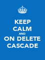 KEEP CALM AND ON DELETE CASCADE - Personalised Poster A4 size