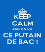 KEEP CALM AND ON L'A CE PUTAIN DE BAC ! - Personalised Poster A4 size