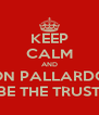 KEEP CALM AND ON PALLARDÓ BE THE TRUST - Personalised Poster A4 size