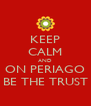 KEEP CALM AND ON PERIAGO BE THE TRUST - Personalised Poster A4 size