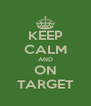 KEEP CALM AND ON TARGET - Personalised Poster A4 size