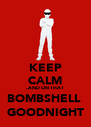 KEEP CALM ..AND ON THAT BOMBSHELL  GOODNIGHT - Personalised Poster A4 size