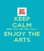 KEEP CALM AND ON THE 4TH JULY ENJOY THE ARTS - Personalised Poster A4 size