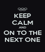 KEEP CALM AND ON TO THE NEXT ONE - Personalised Poster A4 size