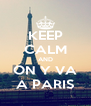 KEEP CALM AND ON Y VA A PARIS - Personalised Poster A4 size