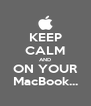 KEEP CALM AND ON YOUR MacBook... - Personalised Poster A4 size