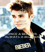 KEEP CALM AND ONCE A BELIEBER, ALWAYS A BELIEBER! - Personalised Poster A4 size