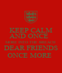 KEEP CALM AND ONCE   MORE INTO THE BREACH DEAR FRIENDS ONCE MORE  - Personalised Poster A4 size