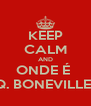 KEEP CALM AND ONDE É  PQ. BONEVILLE ?  - Personalised Poster A4 size