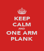 KEEP CALM AND ONE ARM PLANK - Personalised Poster A4 size