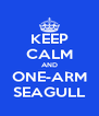 KEEP CALM AND ONE-ARM SEAGULL - Personalised Poster A4 size