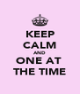 KEEP CALM AND ONE AT  THE TIME - Personalised Poster A4 size