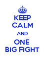 KEEP CALM AND ONE  BIG FIGHT - Personalised Poster A4 size