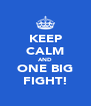 KEEP CALM AND ONE BIG FIGHT! - Personalised Poster A4 size