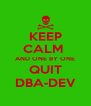 KEEP CALM  AND ONE BY ONE QUIT DBA-DEV - Personalised Poster A4 size