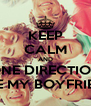 KEEP CALM AND ONE DIRECTION ARE MY BOYFRIEND - Personalised Poster A4 size