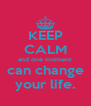 KEEP CALM and one moment  can change your life. - Personalised Poster A4 size