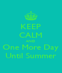 KEEP CALM AND One More Day Until Summer - Personalised Poster A4 size