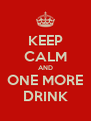 KEEP CALM AND ONE MORE DRINK - Personalised Poster A4 size