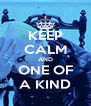 KEEP CALM AND ONE OF A KIND - Personalised Poster A4 size