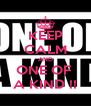 KEEP CALM AND ONE OF  A KIND !! - Personalised Poster A4 size