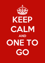 KEEP CALM AND ONE TO GO - Personalised Poster A4 size